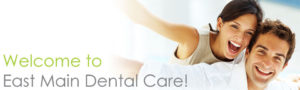 Welcome to East Main Dental Care